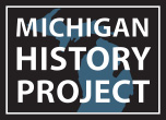 The Michigan History Project is a 501(c)(3) educational non-profit organizaton